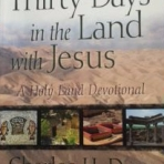 Thirty Days in the Land With Jesus ~ A beautiful little hard cover book that takes you on a journey of Israel as told through several key scriptures. A history of facts associated with the times. It is special.